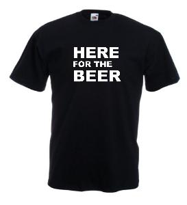 Tricou imprimat Here for Beer